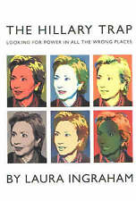 The Hillary Trap: Looking for Power in All the Wrong Places, Ingraham, Laura, Ex