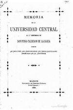 Memoria de la Universidad Central Al 2do Centenario de Don Pedro Calderón de...