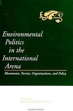 Environmental Politics in the International Arena: Movements, Parties, Organiza