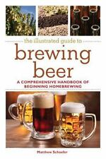 The Illustrated Guide to Brewing Beer: A Comprehensive Handboook of Beginning Ho