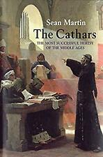 Cathars : The Most Successful Heresy of the Middle Ages by Martin, Sean