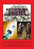 How to Win Millions Dollars in Bets on Horse Races : Handicapper's Secrets, P...
