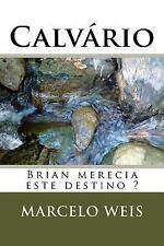 Calvário : Brian Merecia o Destino Que Teve? by Marcelo Weis (2016, Paperback)