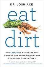 EAT DIRT - AXE, JOSH, DR. - NEW PAPERBACK