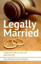 Legally Married: Love and Law in the UK and the US by Scot Peterson, Iain...