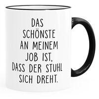 Kaffee-Tasse mit Spruch Das Schönste an meinem Job ist, dass der Stuhl sich