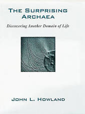The Surprising Archaea: Discovering Another Domain of Life by Howland, John L.
