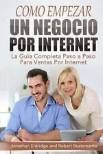 Como Empezar un Negocio Por Internet : La Guia Completa Paso a Paso para...