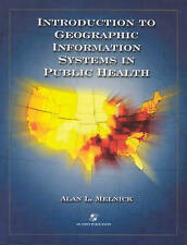 Introduction To Geographic Information Systems In Public Health by Alan Melnick