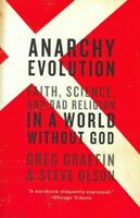Anarchy Evolution : Faith, Science, and Bad Religion in a World Without God, ...