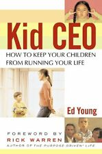 Kid CEO: How to Keep Your Children from Running Your Life by Ed Young