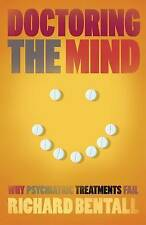 Doctoring The Mind: Is Our Current Treatment Of Mental Illness Really Good? by