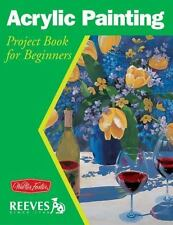 Acrylic Painting: Project book for beginners WF /Reeves Getting Started