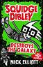 Squidge Dibley Destroys the Galaxy ' Elliott, Mick