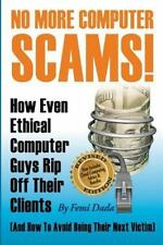 No More Computer Scams! : How Even Ethical Computer Guys Rip off Thier...