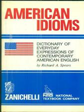 AMERICAN IDIOMS. DICTIONARY OF EVERY DAY EXPRESSIONS OF CONTEMPORARY AMERICAN EN