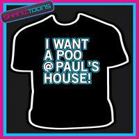I WANT A POO AT PAUL'S HOUSE ADULTS MENS T SHIRT