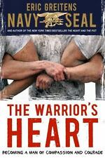 The Warrior's Heart : Becoming a Man of Compassion and Courage by Eric Greitens