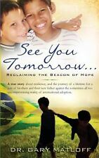 See You Tomorrow ... Reclaiming the Beacon of Hope by Gary Matloff (2013,...