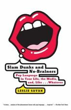 Slam Dunks and No-Brainers : Pop Language in Your Life, the Media, and Like.