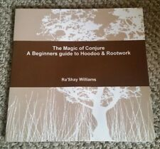 The Magic of Conjure A Beginners Guide to Hoodoo & Rootwork by Ra'Shay Williams