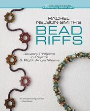 Be Rachel Nelson-Smith's Bead Riffs: Jewelry Projects in Peyote & Rt Angle Weave