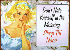 Dont Hate Yourself In the Morning Sleep Till Noon Retro Metal Tin Sign  Fun *New
