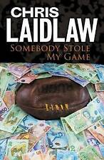Somebody Stole My Game by Chris Laidlaw (Paperback, 2010)