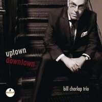 BILL CHARLAP Trio - UPTOWN, Downtown NUEVO CD