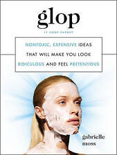 Glop: Non-Toxic, Expensive Ideas That Will Make You Look Ridiculous and Feel...