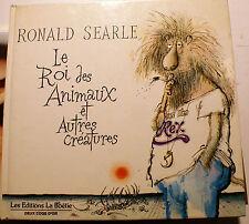 RONALD SEARLE/LE ROI DES ANIMAUX ET AUTRES CREATURES/ED LA BOETIE/1981/SUPERBE