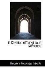 A Cavalier Of Virginia: A Romance: By Theodore Goodridge Roberts