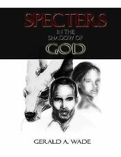 Specters in the Shadow of God by Gerald a Wade (2016, Paperback)