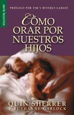 Como Orar Por Nuestros Hijos = How to Pray for Your Children (Paperback or Softb