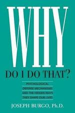 Why Do I Do That?: Psychological Defense Mechanisms and the Hidden Ways They Sh…