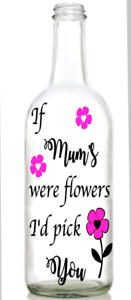 Vinyl Decal Sticker for Wine bottle Mother's Day if mum's were flowers nan gran