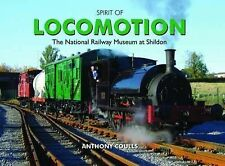 Spirit of Locomotion: The National Railway Museum at Shildon by Anthony...