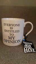 EVERYONE IS ENTITLED TO MY OPINION 15 Oz White Coffee Cup Mug NWT