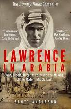 Lawrence in Arabia: War, Deceit, Imperial Folly and the Making of the...New