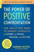 The Power of Positive Confrontation: The Skills You Need to Handle Conflicts at