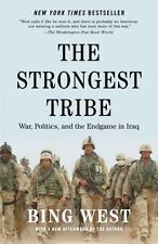 The Strongest Tribe : War, Politics, and the Endgame in Iraq by Bing West...