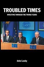 Troubled Times : Investing Through the Troika Years by John Looby (2013,...