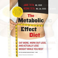 The Metabolic Effect Diet Eat More, Work Out Less By Jade Teta, Keoni Teta , New