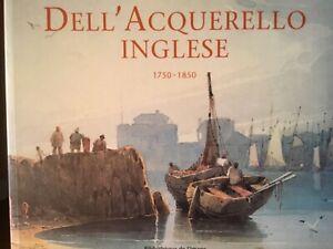 # il secolo d'oro DELL'ACQUERELLO INGLESE 1750-1850  (2011)