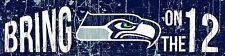 Seattle Seahawks Slogan Wooden Bring on the 1 2   4 x 16 BRAND NEW