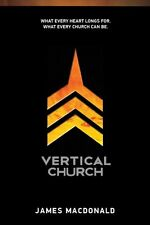 Vertical Church: What Every Heart Longs for. What Every Church Can Be. by James