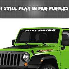 "Jeep Windshield Decal, I still play in mud puddles - 42"" x 3"""