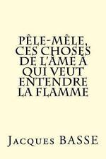 Pêle-Mêle, Ces Choses de l'âme à Qui Veut Entendre la Flamme by basse jacques...