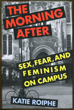 The Morning After: Sex, Fear and Feminism on Campus by Katie Roiphe-1993-1st Ed.