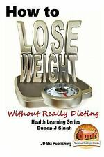 How to Lose Weight Without Really Dieting by Dueep J. Singh and John Davidson...